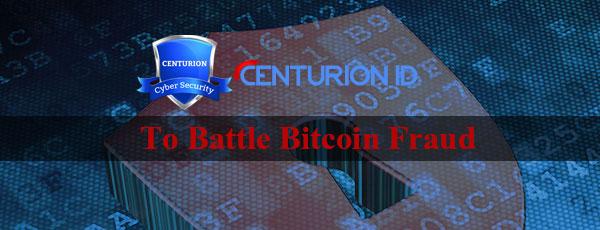 Centurionid to Battle Bitcoin Fraud
